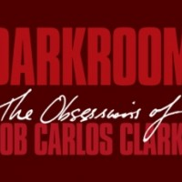 Darkroom - The obsessions of Bob Carlos Clarke