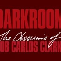 Darkroom - The obsessions of Bob Carlos Clarke